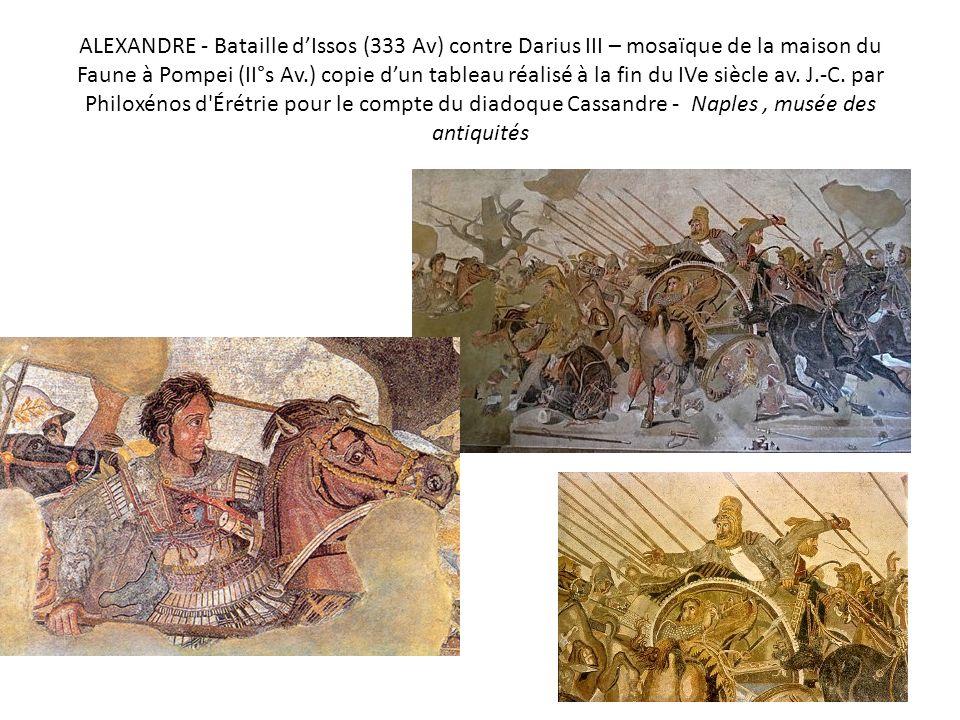 ALEXANDRE - Bataille d'Issos (333 Av) contre Darius III – mosaïque de la maison du Faune à Pompei (II°s Av.) copie d'un tableau réalisé à la fin du IVe siècle av.