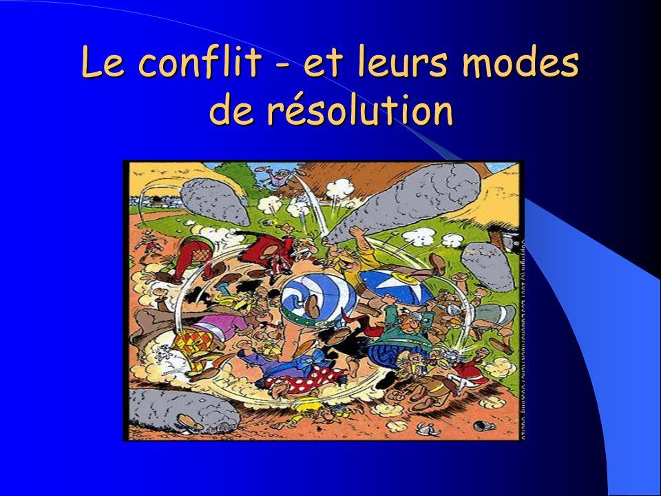Le conflit - et leurs modes de résolution