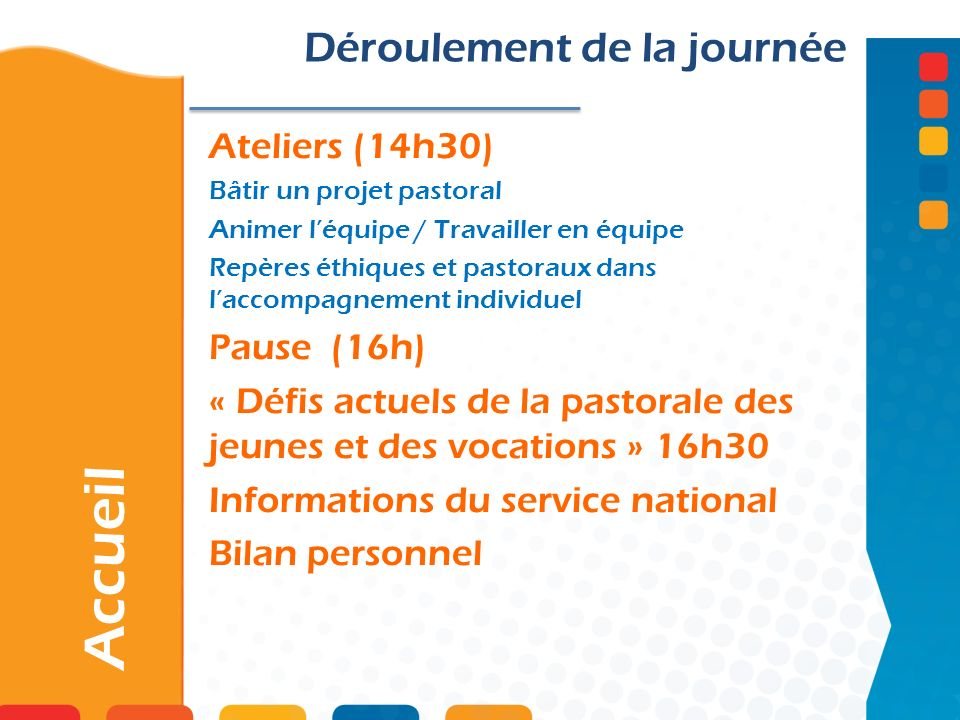 Accueil Déroulement de la journée Ateliers (14h30) Pause (16h)
