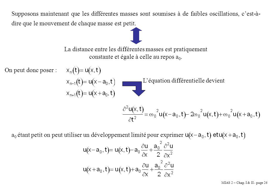 Supposons maintenant que les différentes masses sont soumises à de faibles oscillations, c'est-à-dire que le mouvement de chaque masse est petit.