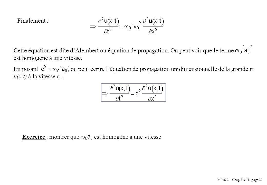 Finalement : Cette équation est dite d'Alembert ou équation de propagation. On peut voir que le terme est homogène à une vitesse.