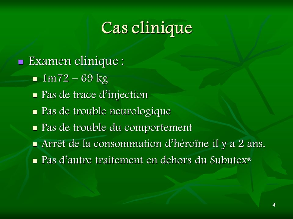 Cas clinique Examen clinique : 1m72 – 69 kg Pas de trace d'injection