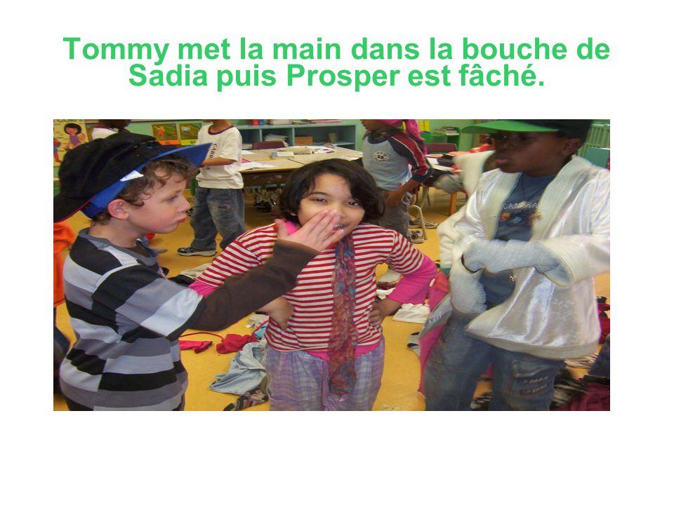 Tommy met la main dans la bouche de Sadia puis Prosper est fâché.