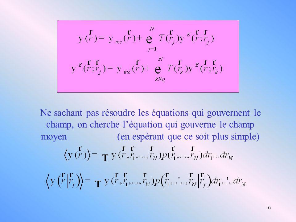 Ne sachant pas résoudre les équations qui gouvernent le champ, on cherche l'équation qui gouverne le champ moyen (en espérant que ce soit plus simple)