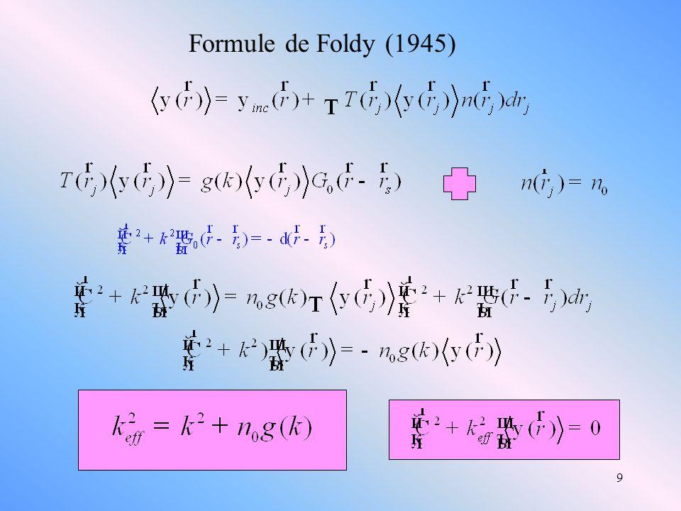 Formule de Foldy (1945) Moyen facile et rapide de montrer que l onde cohérente se propage et d introduire le nbre d onde effectif.