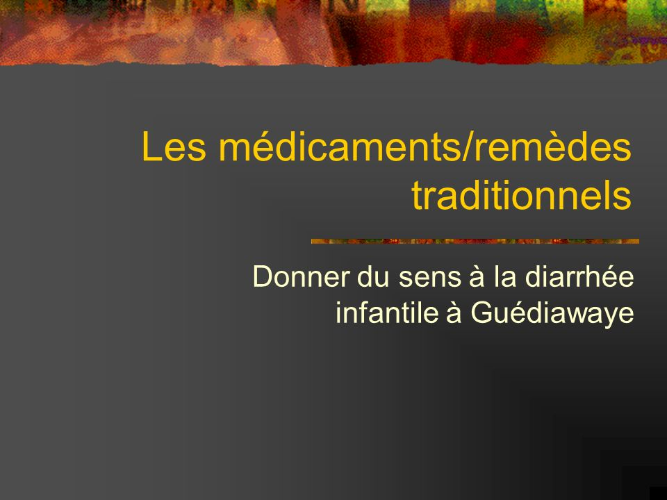 Les médicaments/remèdes traditionnels