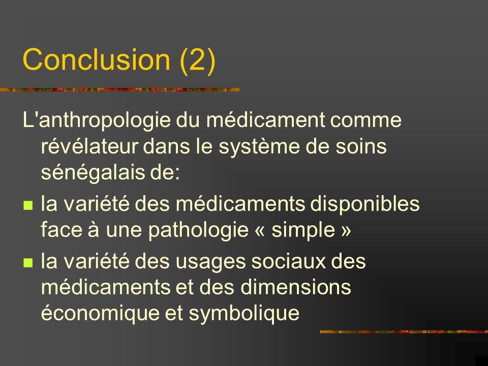 Conclusion (2) L anthropologie du médicament comme révélateur dans le système de soins sénégalais de: