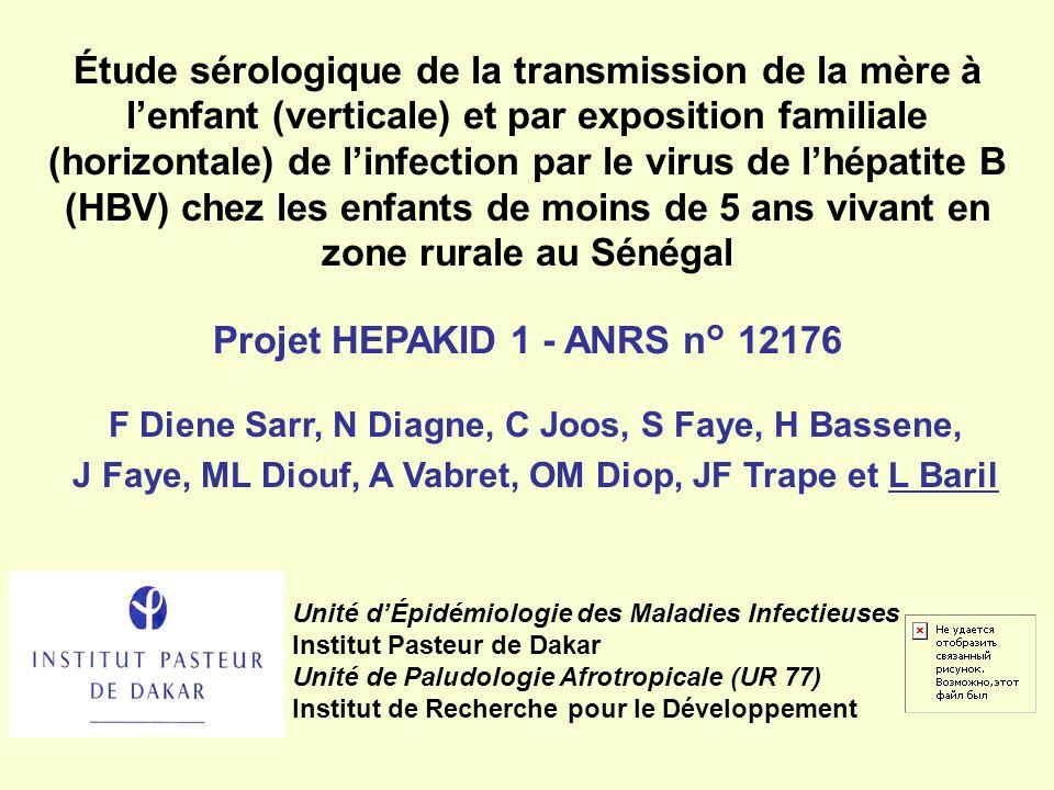Étude sérologique de la transmission de la mère à l'enfant (verticale) et par exposition familiale (horizontale) de l'infection par le virus de l'hépatite B (HBV) chez les enfants de moins de 5 ans vivant en zone rurale au Sénégal Projet HEPAKID 1 - ANRS n° 12176