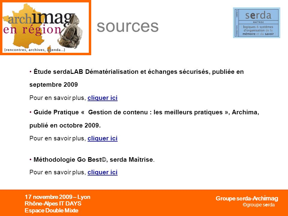 sources Étude serdaLAB Dématérialisation et échanges sécurisés, publiée en septembre 2009 Pour en savoir plus, cliquer ici.