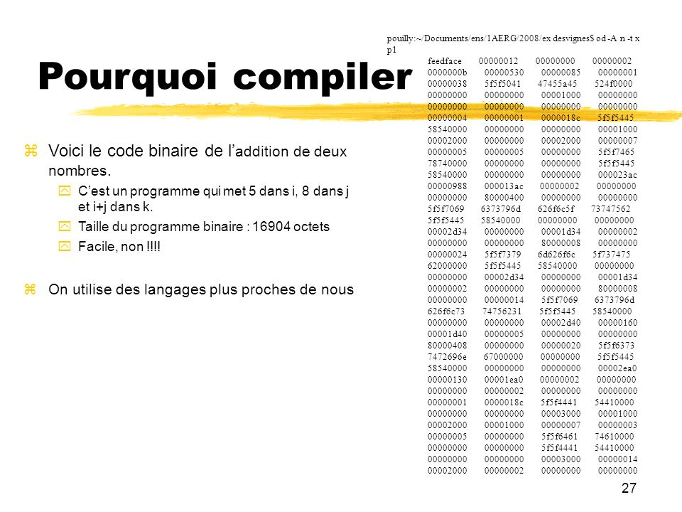 Pourquoi compiler pouilly:~/Documents/ens/1AERG/2008/ex desvignes$ od -A n -t x p1. feedface 00000012 00000000 00000002.