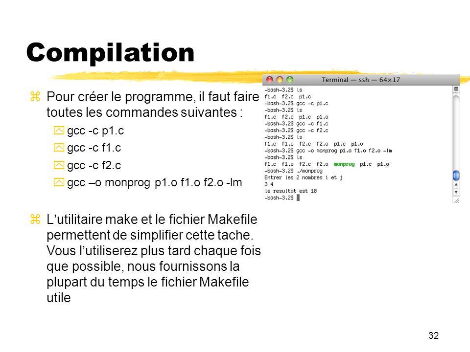 Compilation Pour créer le programme, il faut faire toutes les commandes suivantes : gcc -c p1.c. gcc -c f1.c.