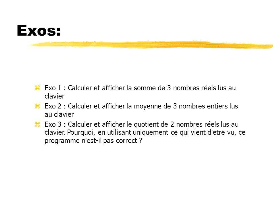 Exos: Exo 1 : Calculer et afficher la somme de 3 nombres réels lus au clavier.