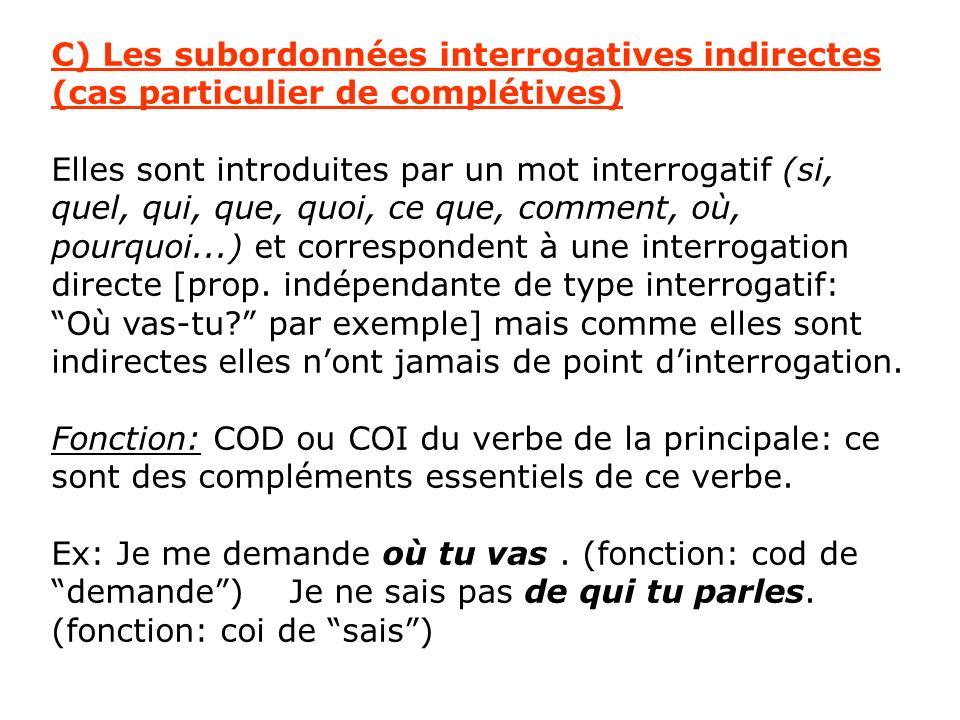 C) Les subordonnées interrogatives indirectes (cas particulier de complétives)