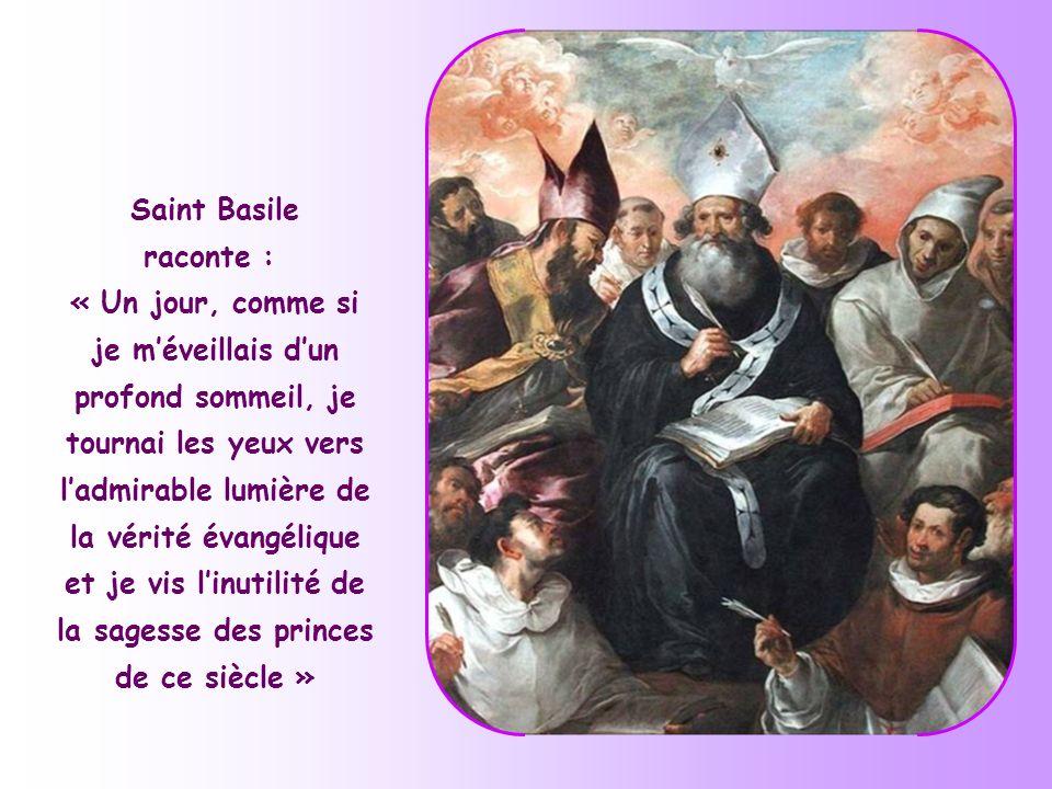 Saint Basile raconte : « Un jour, comme si je m'éveillais d'un profond sommeil, je tournai les yeux vers l'admirable lumière de la vérité évangélique et je vis l'inutilité de la sagesse des princes de ce siècle »