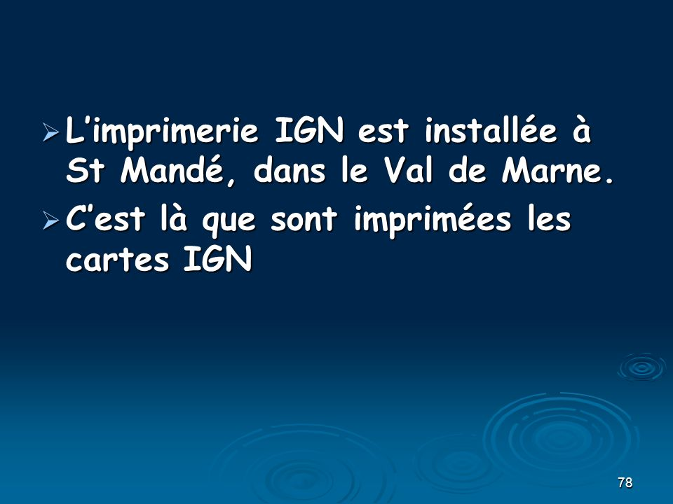 L'imprimerie IGN est installée à St Mandé, dans le Val de Marne.