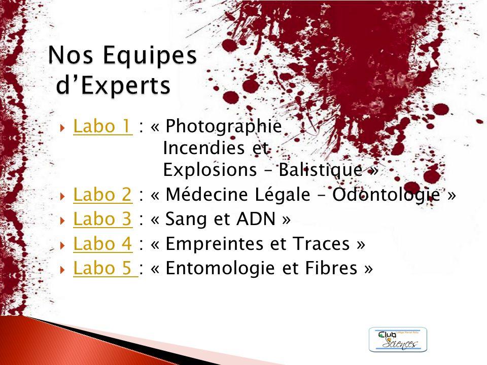 Nos Equipes d'Experts Labo 1 : « Photographie Incendies et Explosions – Balistique » Labo 2 : « Médecine Légale – Odontologie »