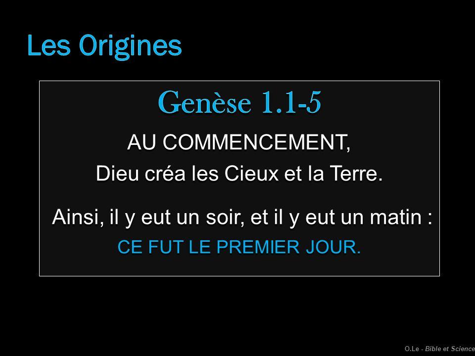 Les Origines Genèse 1.1-5. AU COMMENCEMENT, Dieu créa les Cieux et la Terre. Ainsi, il y eut un soir, et il y eut un matin :