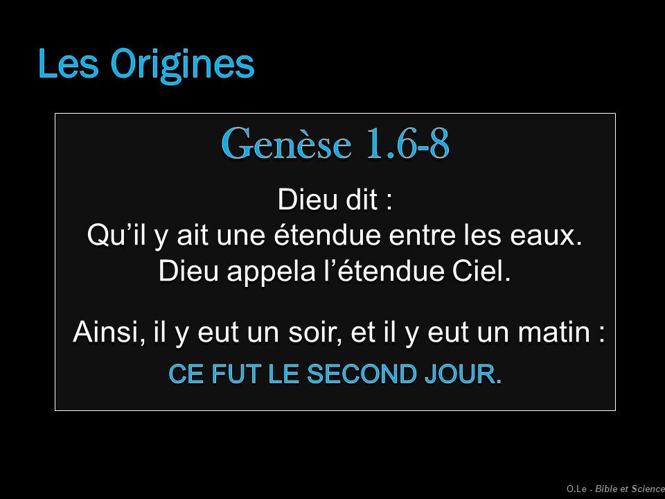 Les Origines Genèse 1.6-8. Dieu dit : Qu'il y ait une étendue entre les eaux. Dieu appela l'étendue Ciel.