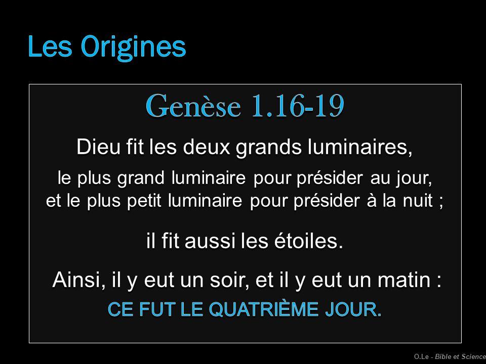 Genèse 1.16-19 Les Origines Dieu fit les deux grands luminaires,