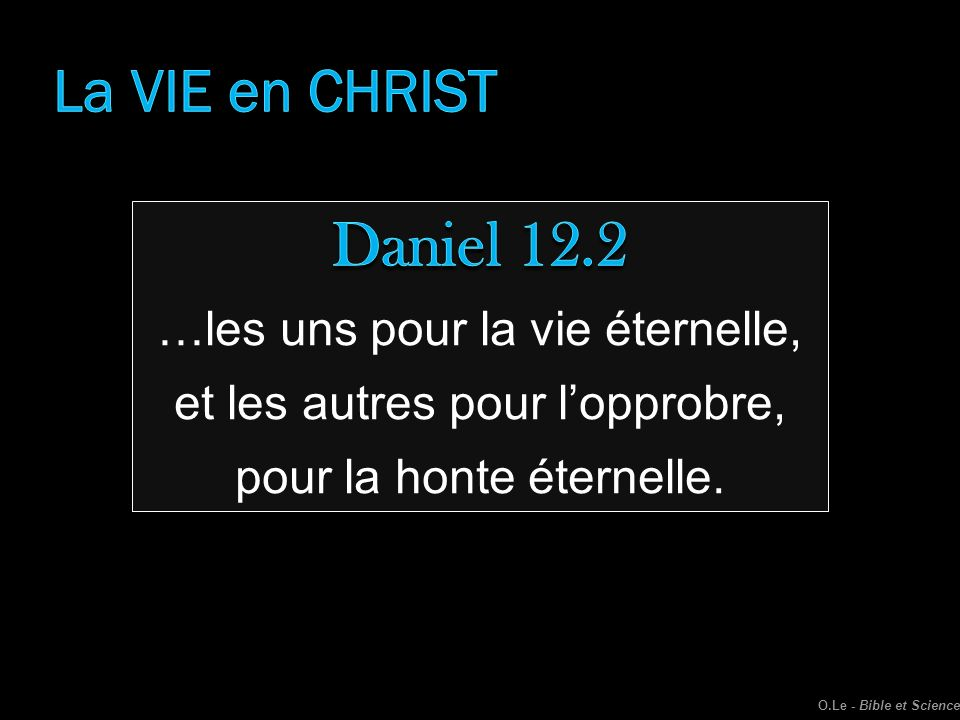 Daniel 12.2 La VIE en CHRIST …les uns pour la vie éternelle,