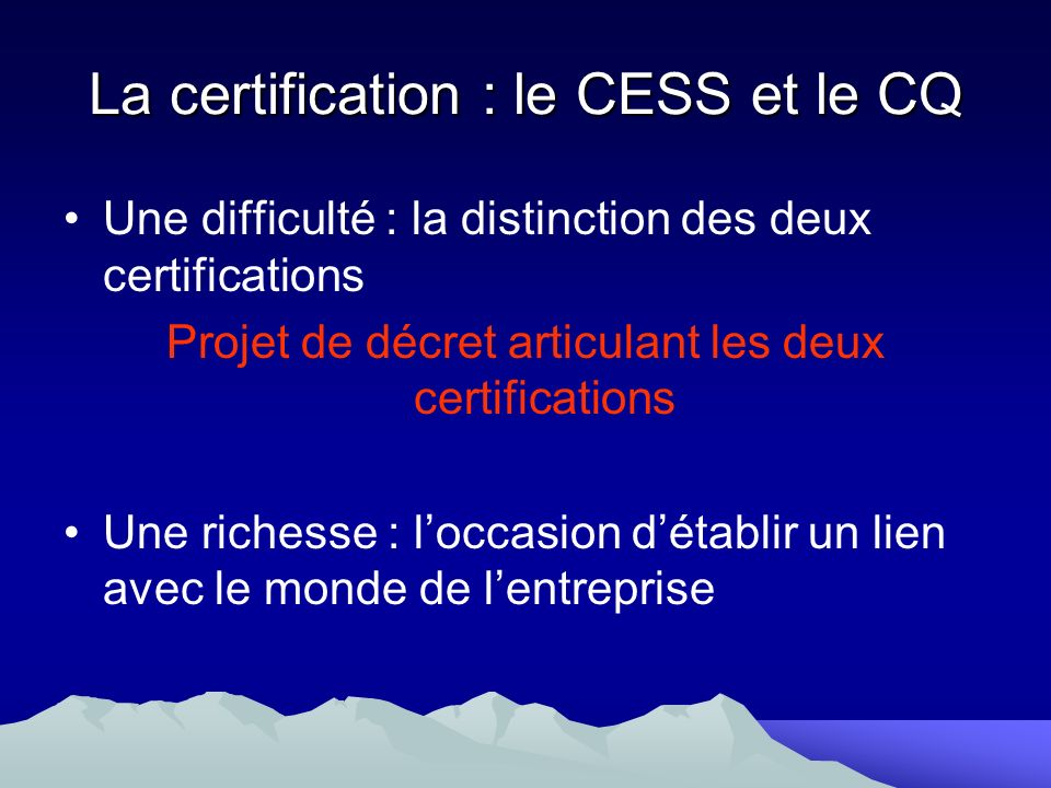 La certification : le CESS et le CQ