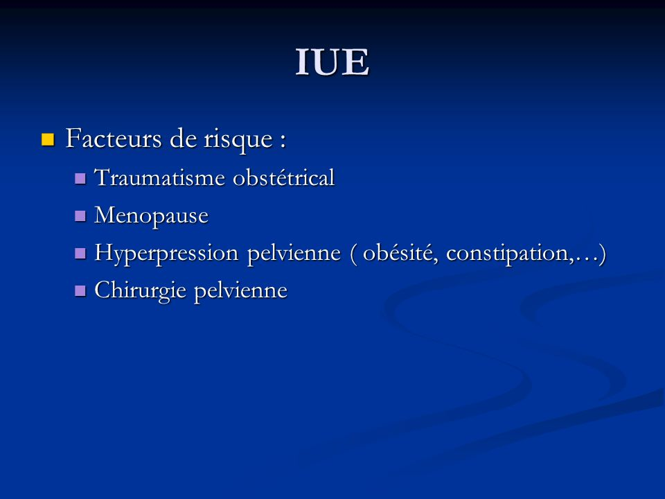 IUE Facteurs de risque : Traumatisme obstétrical Menopause