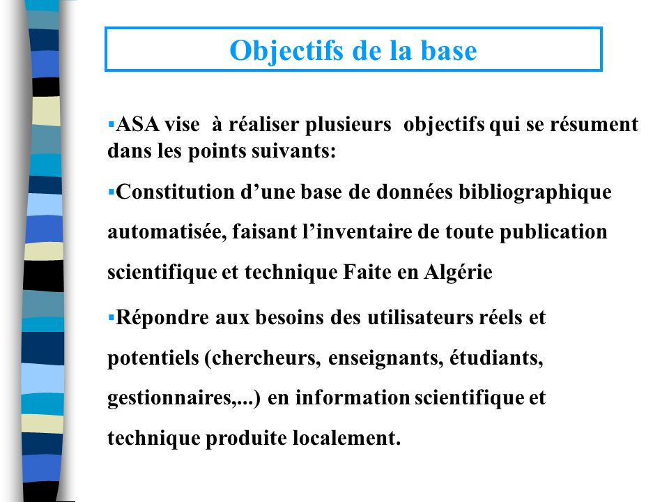 Objectifs de la base ASA vise à réaliser plusieurs objectifs qui se résument dans les points suivants:
