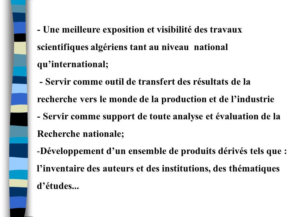 - Une meilleure exposition et visibilité des travaux scientifiques algériens tant au niveau national qu'international;