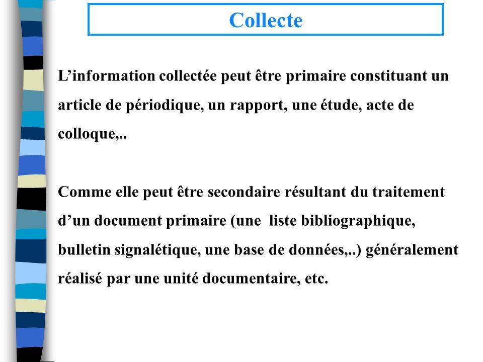 CollecteL'information collectée peut être primaire constituant un article de périodique, un rapport, une étude, acte de colloque,..