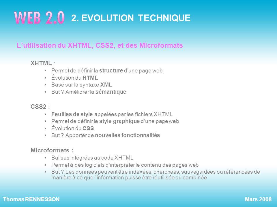 2. EVOLUTION TECHNIQUE L'utilisation du XHTML, CSS2, et des Microformats. XHTML : Permet de définir la structure d'une page web.