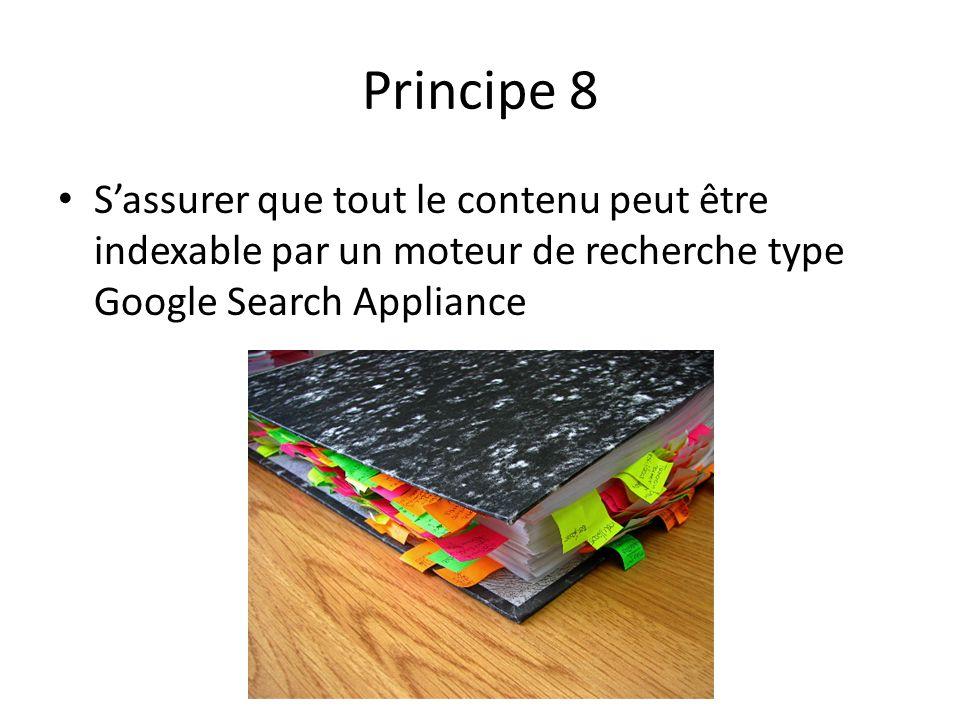 Principe 8 S'assurer que tout le contenu peut être indexable par un moteur de recherche type Google Search Appliance.