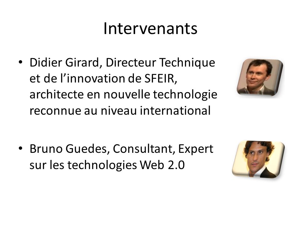 Intervenants Didier Girard, Directeur Technique et de l'innovation de SFEIR, architecte en nouvelle technologie reconnue au niveau international.