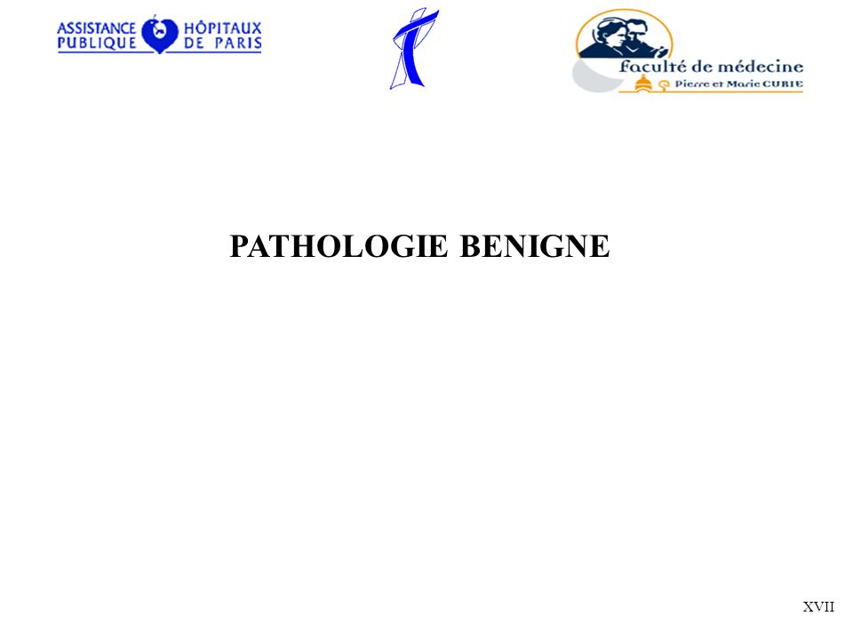 PATHOLOGIE BENIGNE XVII