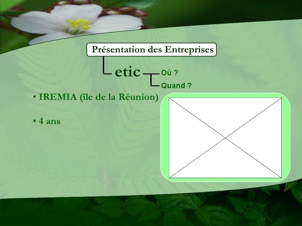 etic Présentation des Entreprises IREMIA (île de la Réunion) 4 ans
