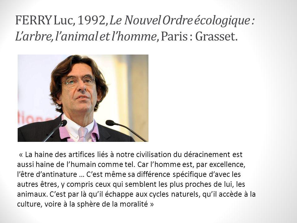 FERRY Luc, 1992, Le Nouvel Ordre écologique : L'arbre, l'animal et l'homme, Paris : Grasset.