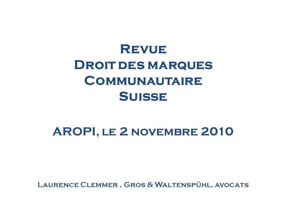 Revue Droit des marques Communautaire Suisse AROPI, le 2 novembre 2010 Laurence Clemmer , Gros & Waltenspühl, avocats