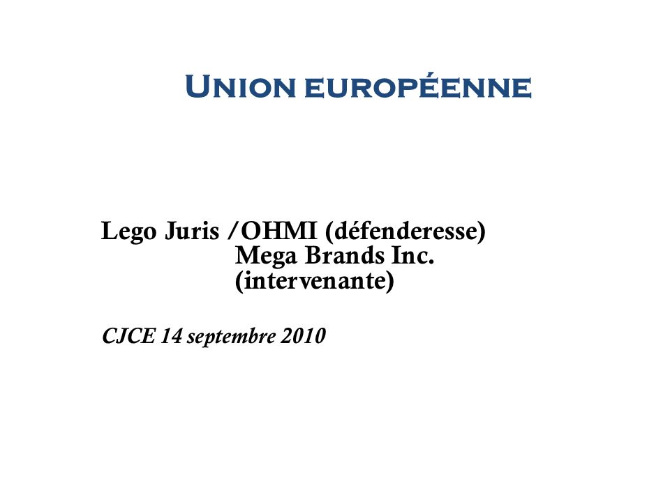 Union européenne Lego Juris /OHMI (défenderesse) Mega Brands Inc.