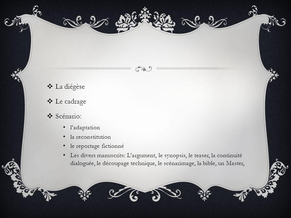 La diégèse Le cadrage Scénario: l'adaptation la reconstitution