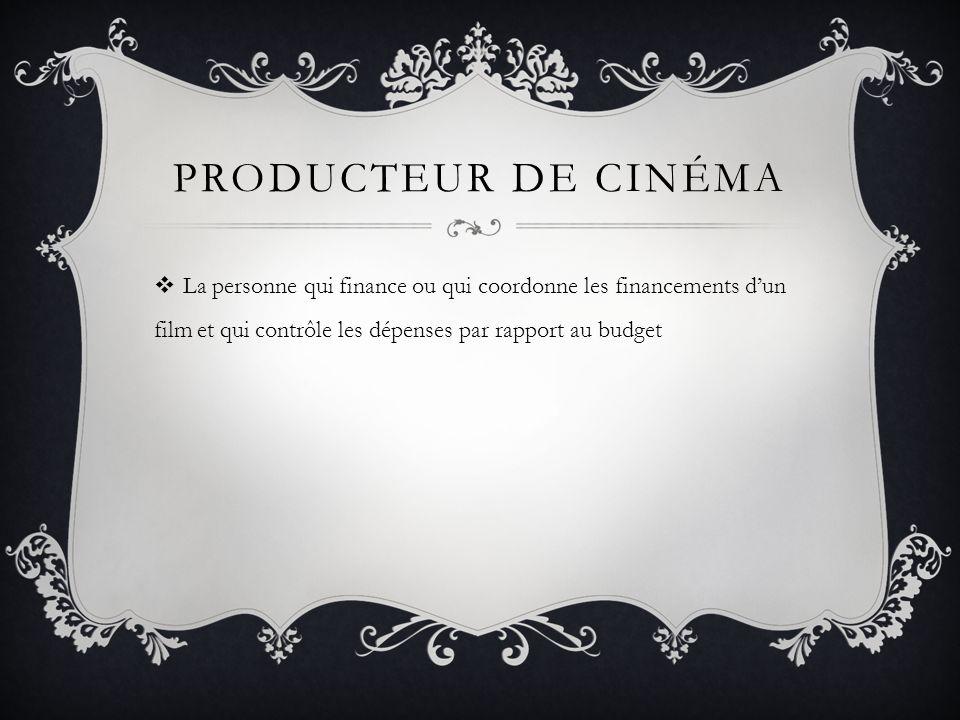 Producteur de cinéma La personne qui finance ou qui coordonne les financements d'un film et qui contrôle les dépenses par rapport au budget.
