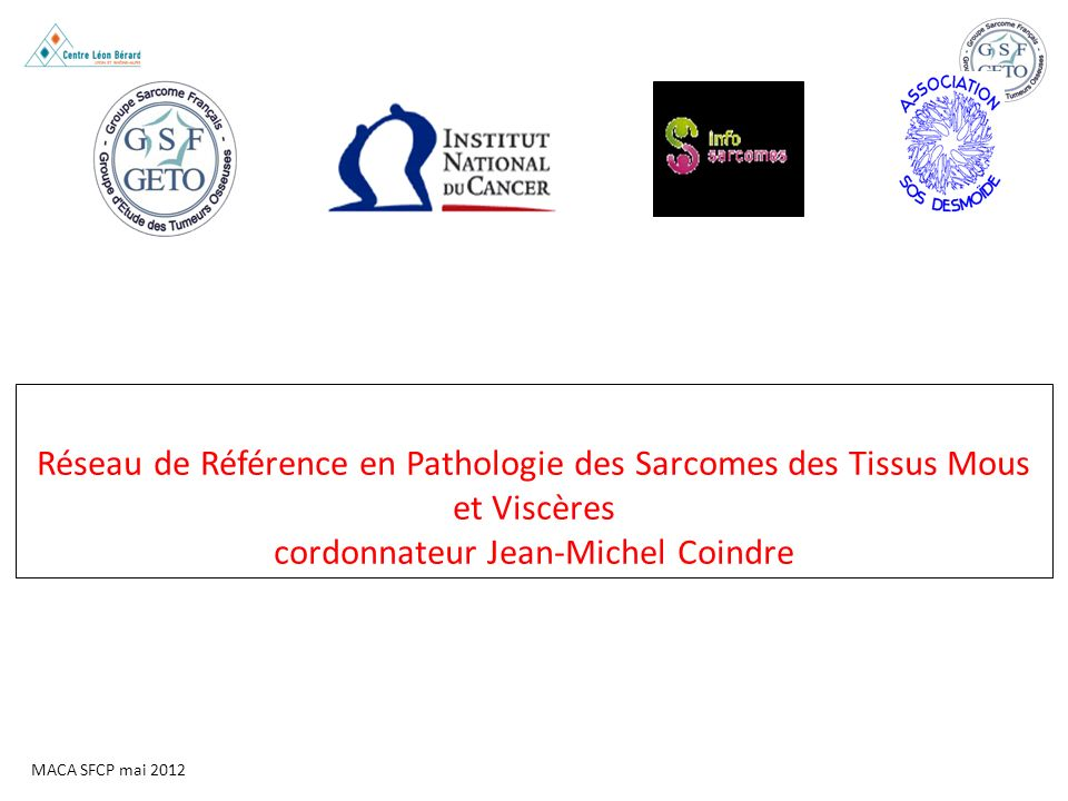 Réseau de Référence en Pathologie des Sarcomes des Tissus Mous et Viscères cordonnateur Jean-Michel Coindre