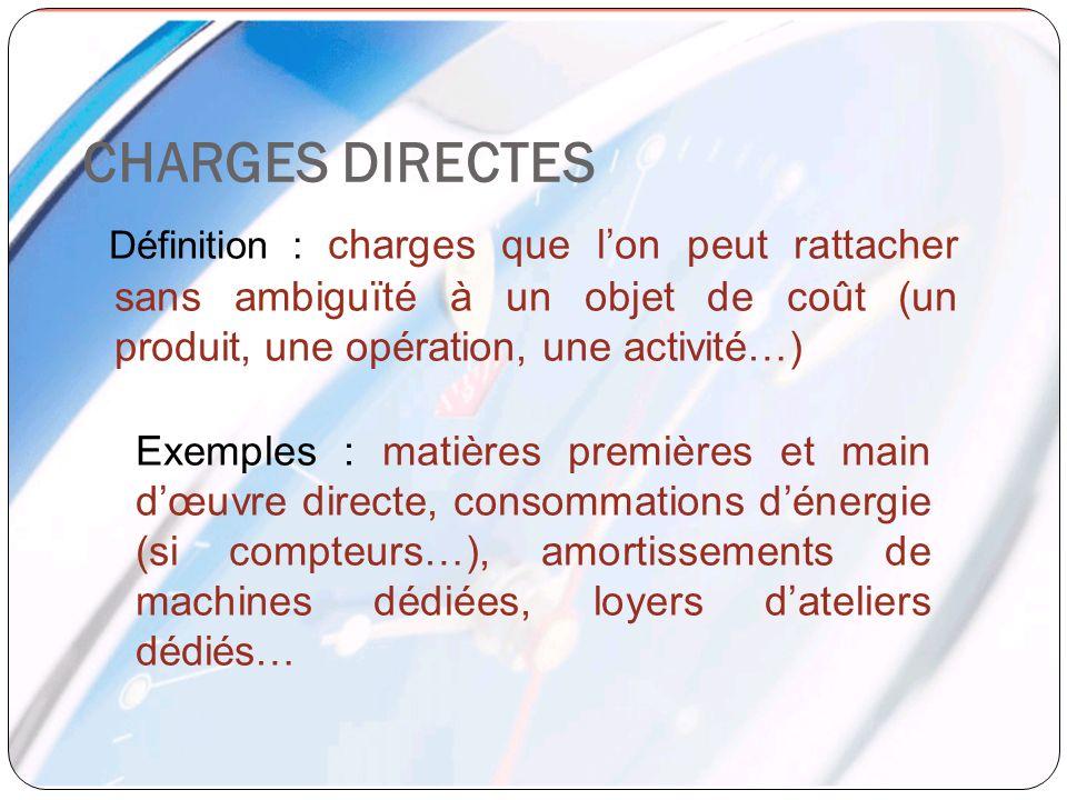 CHARGES DIRECTES Définition : charges que l'on peut rattacher sans ambiguïté à un objet de coût (un produit, une opération, une activité…)