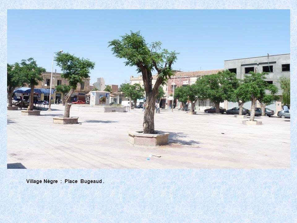 Village Nègre : Place Bugeaud .