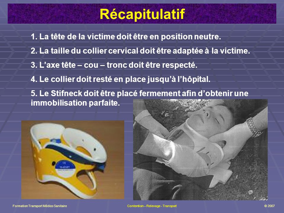 Récapitulatif 1. La tête de la victime doit être en position neutre.