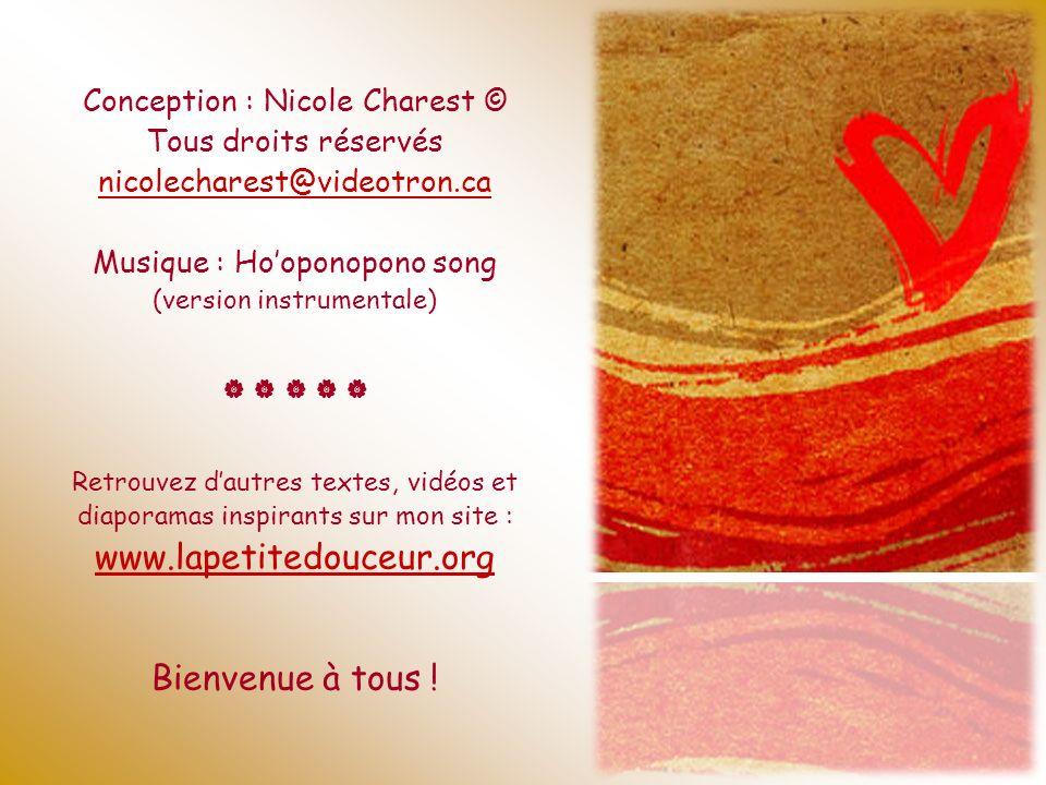 Conception : Nicole Charest © Tous droits réservés nicolecharest@videotron.ca Musique : Ho'oponopono song (version instrumentale)