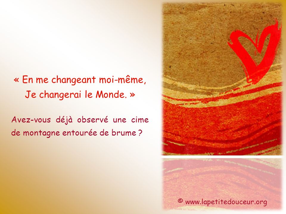 « En me changeant moi-même, Je changerai le Monde. »