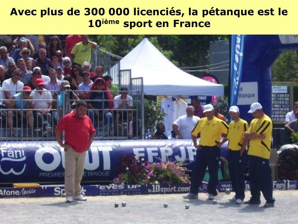 Avec plus de 300 000 licenciés, la pétanque est le 10ième sport en France