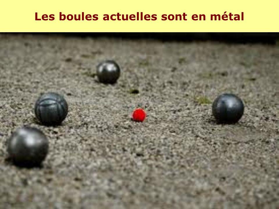 Les boules actuelles sont en métal