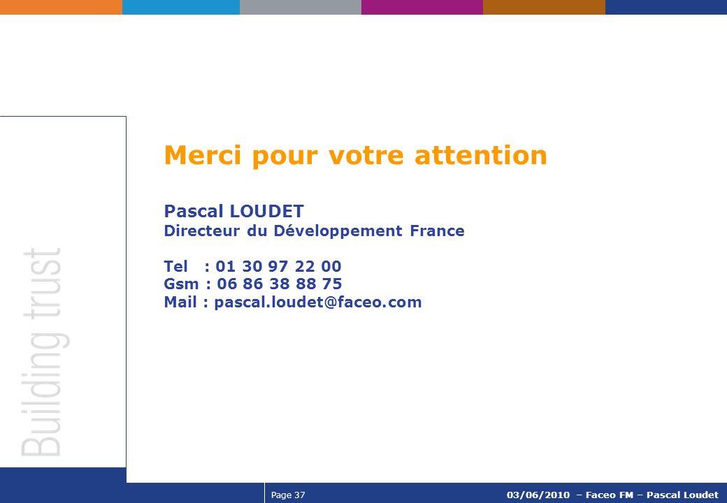 Merci pour votre attention Pascal LOUDET Directeur du Développement France Tel : 01 30 97 22 00 Gsm : 06 86 38 88 75 Mail : pascal.loudet@faceo.com