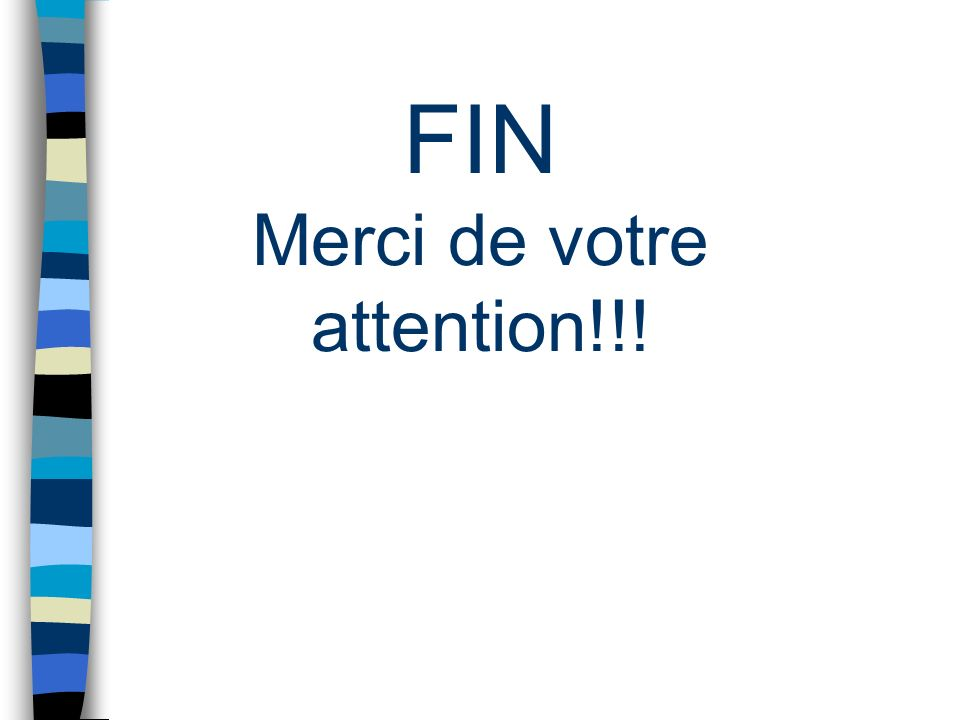 FIN Merci de votre attention!!!