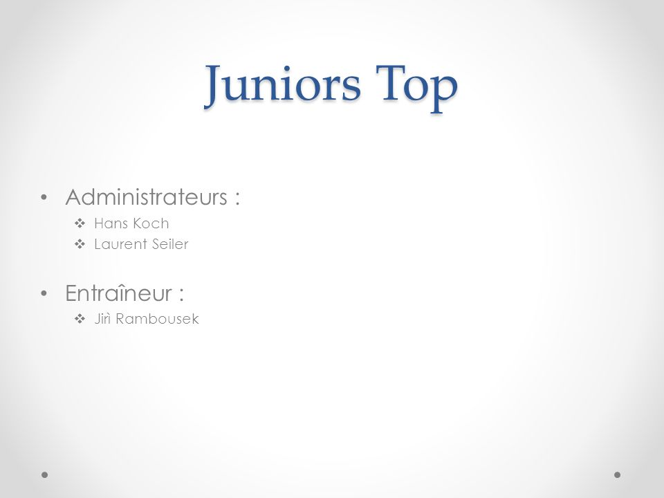 Juniors Top Administrateurs : Entraîneur : Hans Koch Laurent Seiler